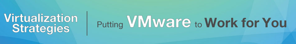Virtualization Strategies: Putting VMware to Work for You